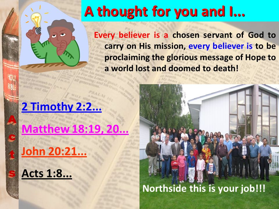 A thought for you and I... Acts 2 Timothy 2:2... Matthew 18:19, 20...