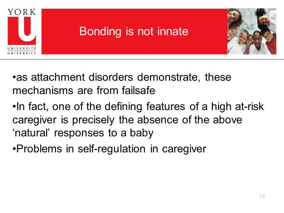 Bonding is not innate as attachment disorders demonstrate, these mechanisms are from failsafe.