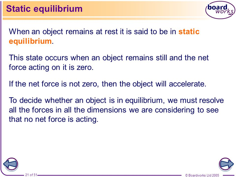 Static equilibrium When an object remains at rest it is said to be in static equilibrium.