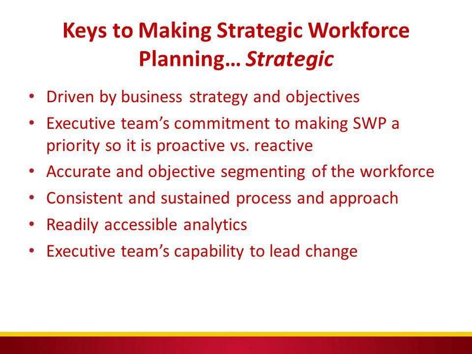 Keys to Making Strategic Workforce Planning… Strategic