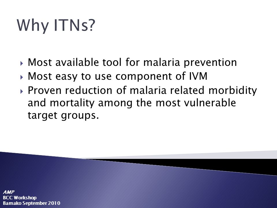Why ITNs Most available tool for malaria prevention