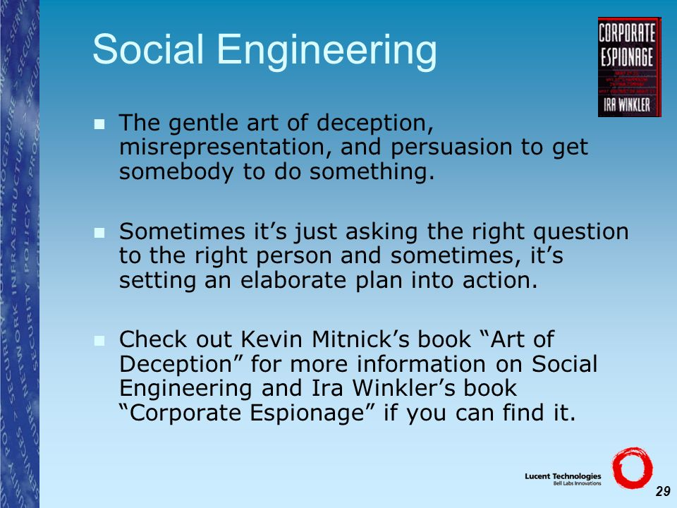 Social Engineering The gentle art of deception, misrepresentation, and persuasion to get somebody to do something.