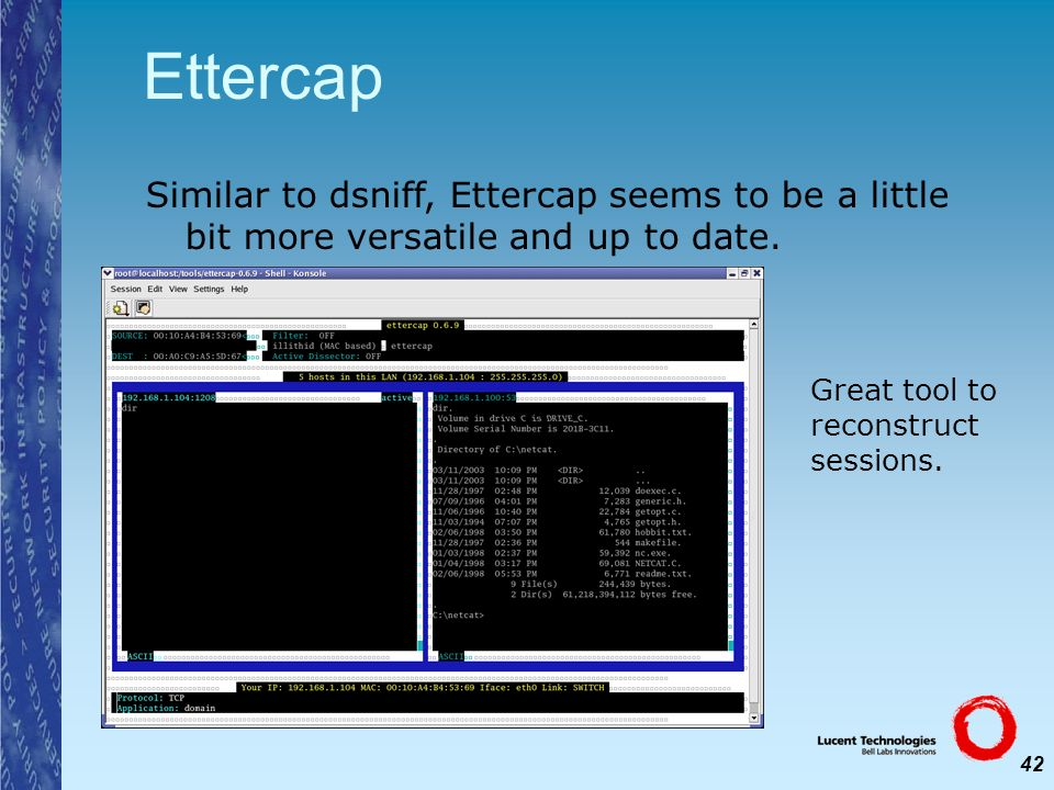 Ettercap Similar to dsniff, Ettercap seems to be a little bit more versatile and up to date.