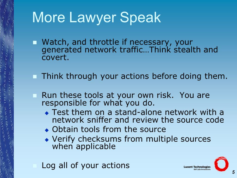 More Lawyer Speak Watch, and throttle if necessary, your generated network traffic…Think stealth and covert.