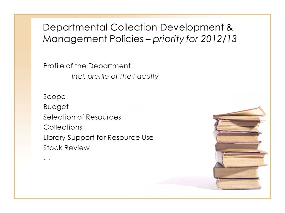 Departmental Collection Development & Management Policies – priority for 2012/13