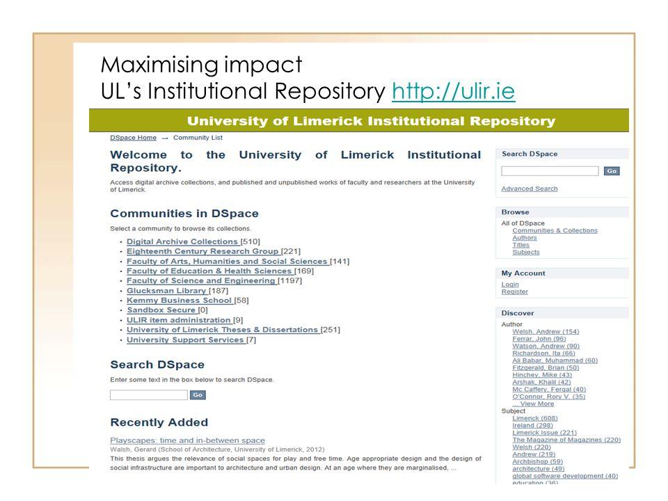 Maximising impact UL's Institutional Repository http://ulir.ie