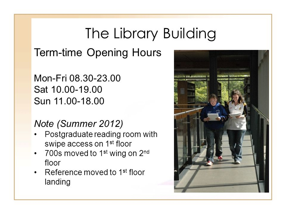 The Library Building Term-time Opening Hours Mon-Fri 08.30-23.00