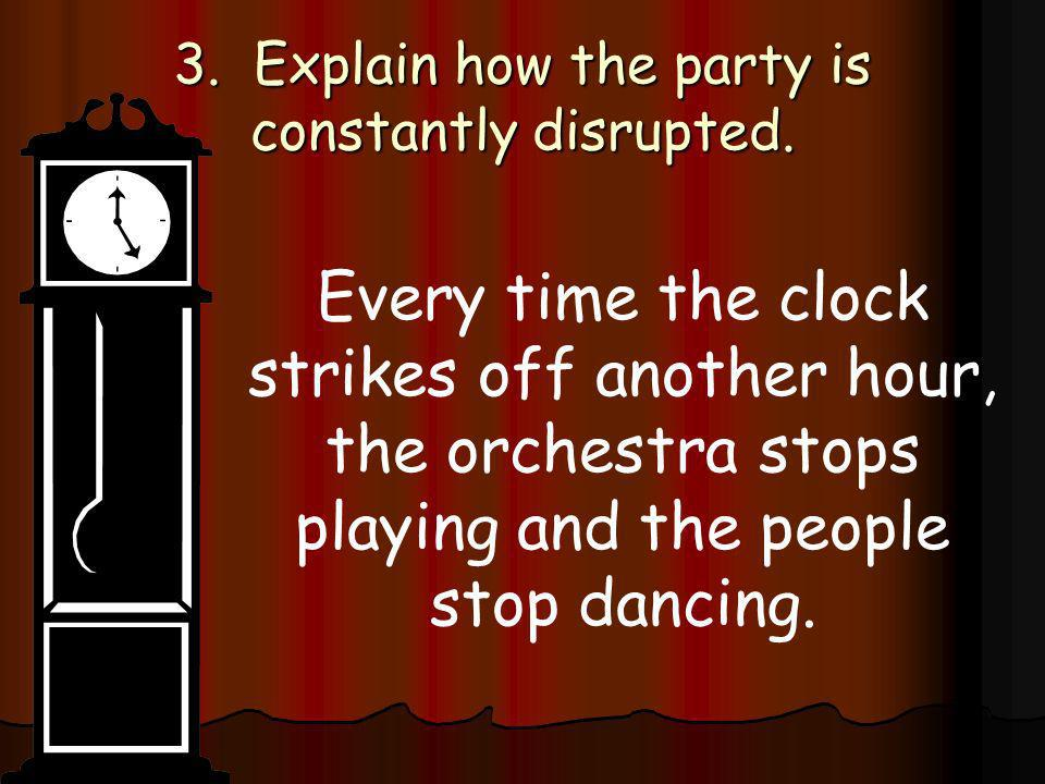 3. Explain how the party is constantly disrupted.