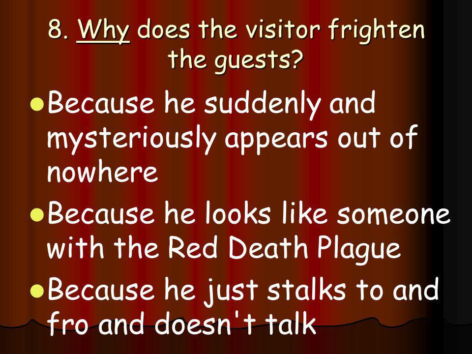 8. Why does the visitor frighten the guests