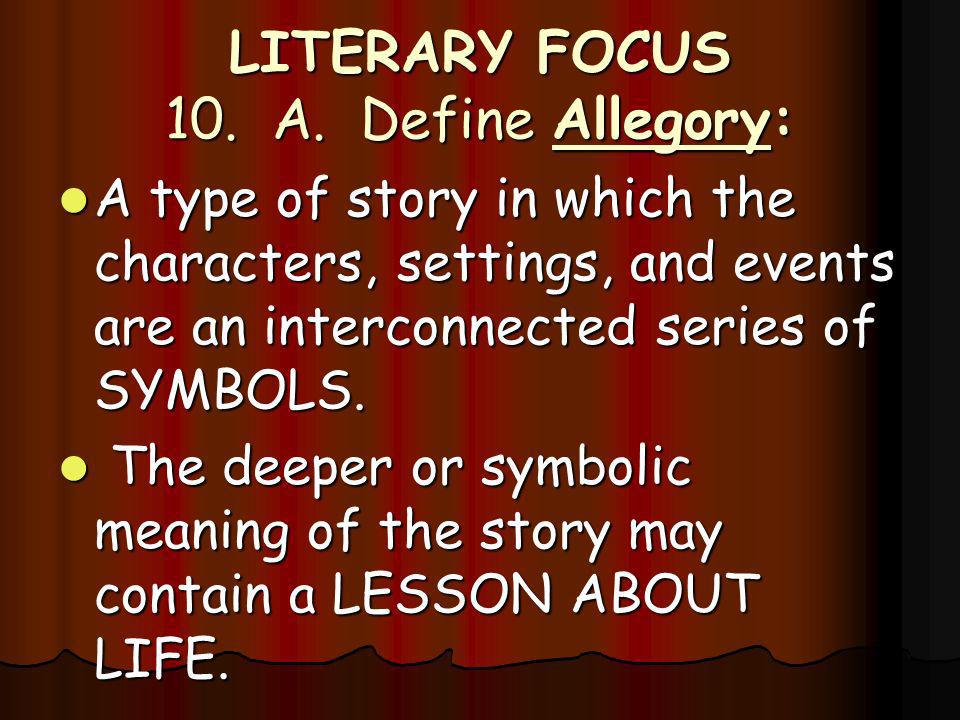 LITERARY FOCUS 10. A. Define Allegory: