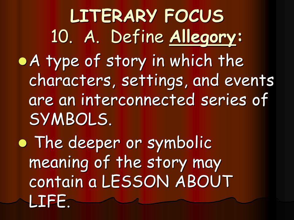 LITERARY FOCUS 10. A. Define Allegory: