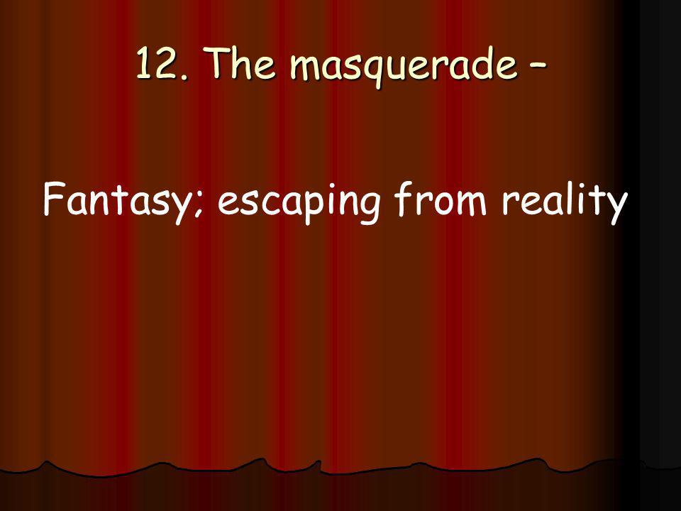 12. The masquerade – Fantasy; escaping from reality