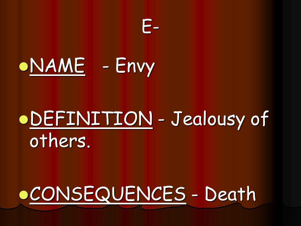 DEFINITION - Jealousy of others.