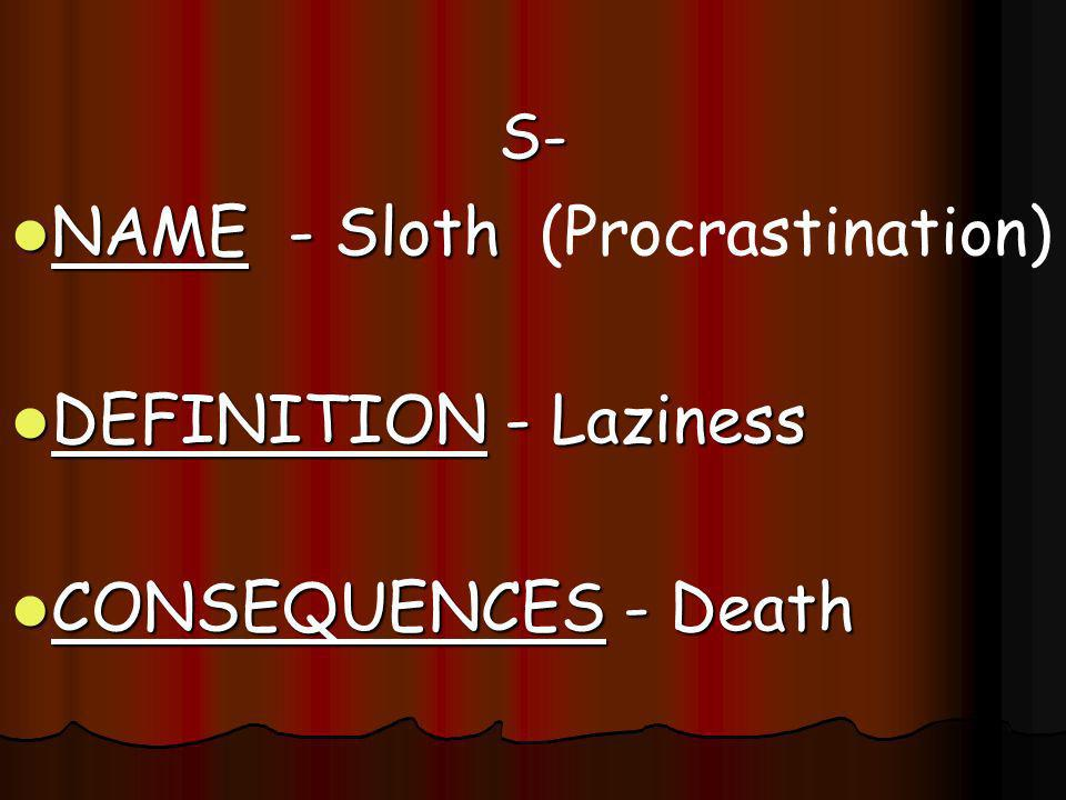 NAME - Sloth (Procrastination) DEFINITION - Laziness