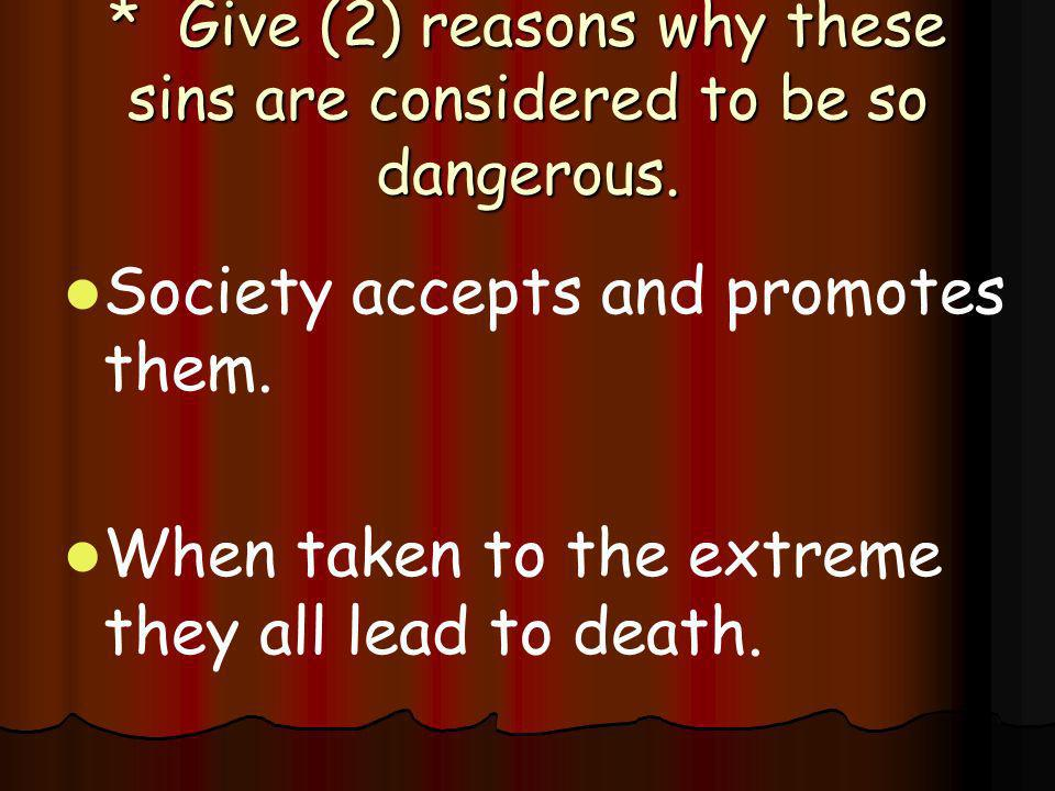* Give (2) reasons why these sins are considered to be so dangerous.