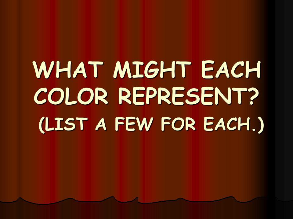 WHAT MIGHT EACH COLOR REPRESENT (LIST A FEW FOR EACH.)