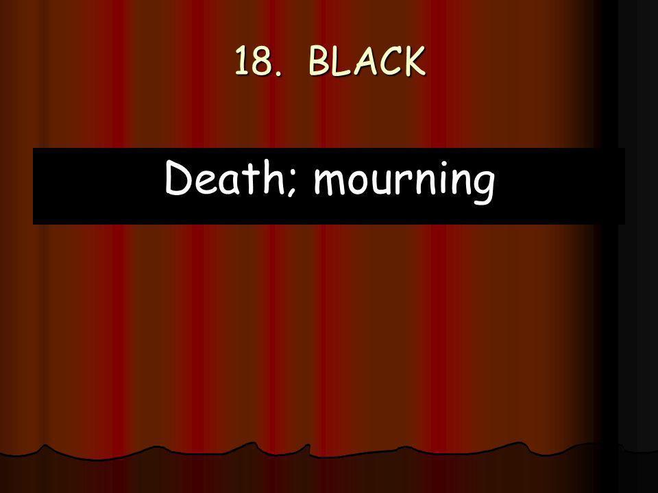 18. BLACK Death; mourning