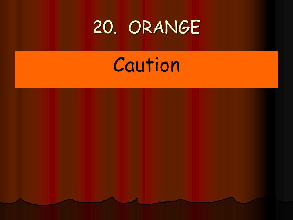 20. ORANGE Caution