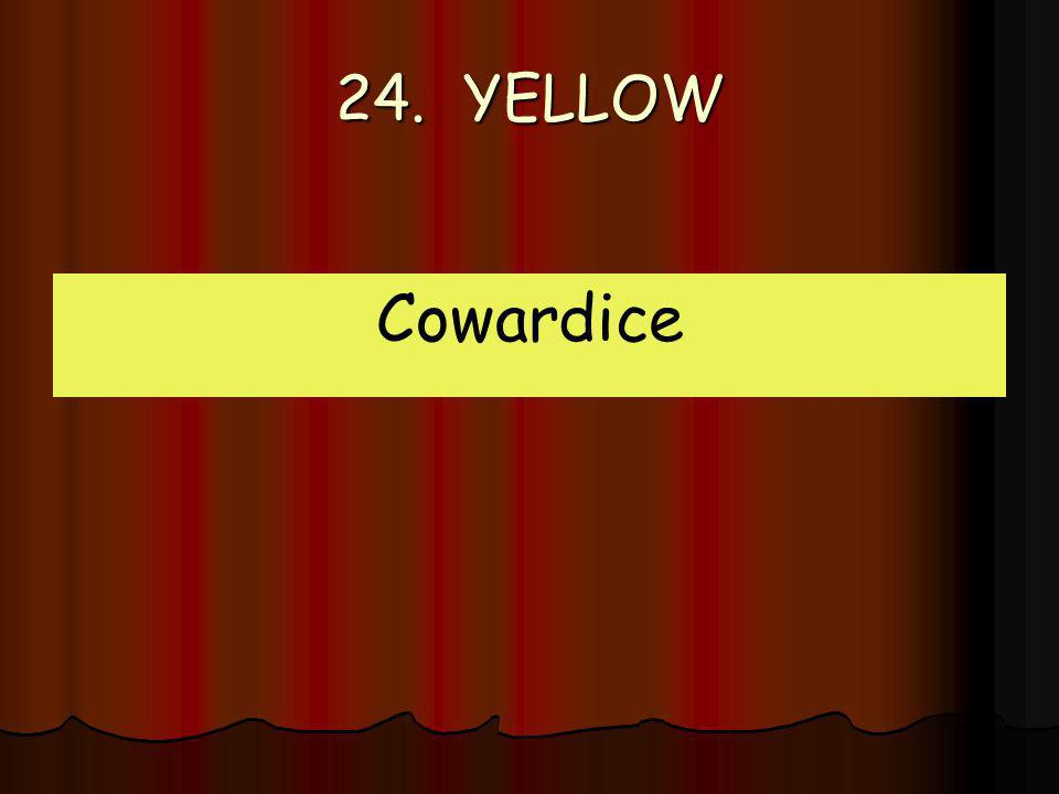 24. YELLOW Cowardice
