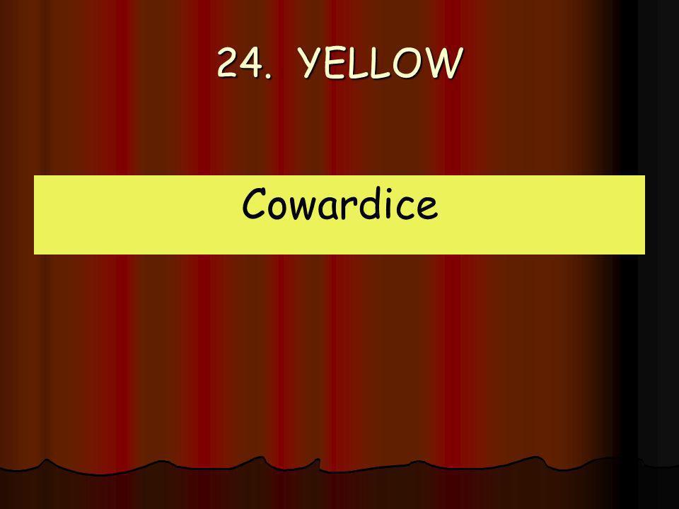 24. YELLOW Cowardice