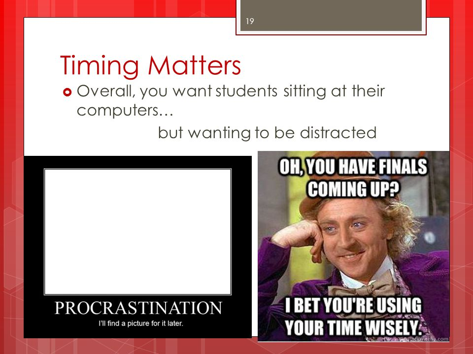 Timing Matters Overall, you want students sitting at their computers…
