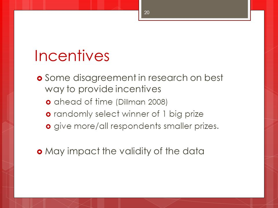Incentives Some disagreement in research on best way to provide incentives. ahead of time (Dillman 2008)