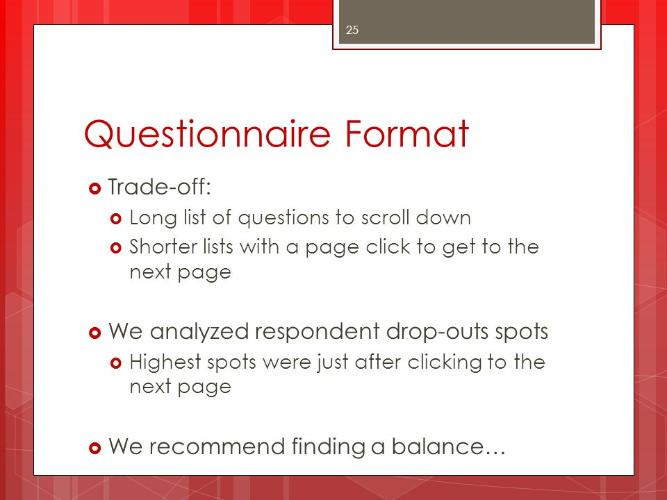 Questionnaire Format Trade-off: We analyzed respondent drop-outs spots