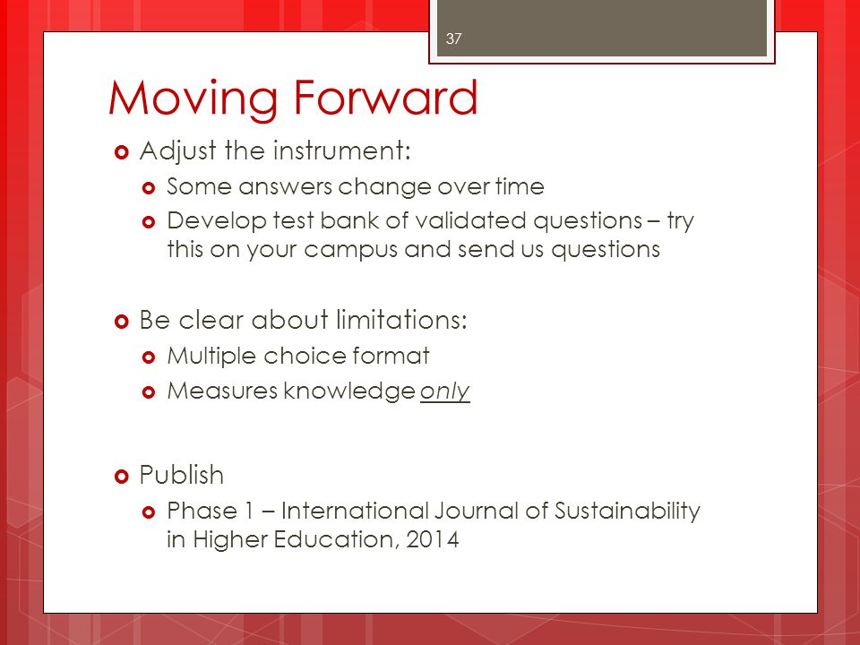 Moving Forward Adjust the instrument: Be clear about limitations: