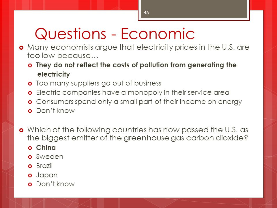 Questions - Economic Many economists argue that electricity prices in the U.S. are too low because…