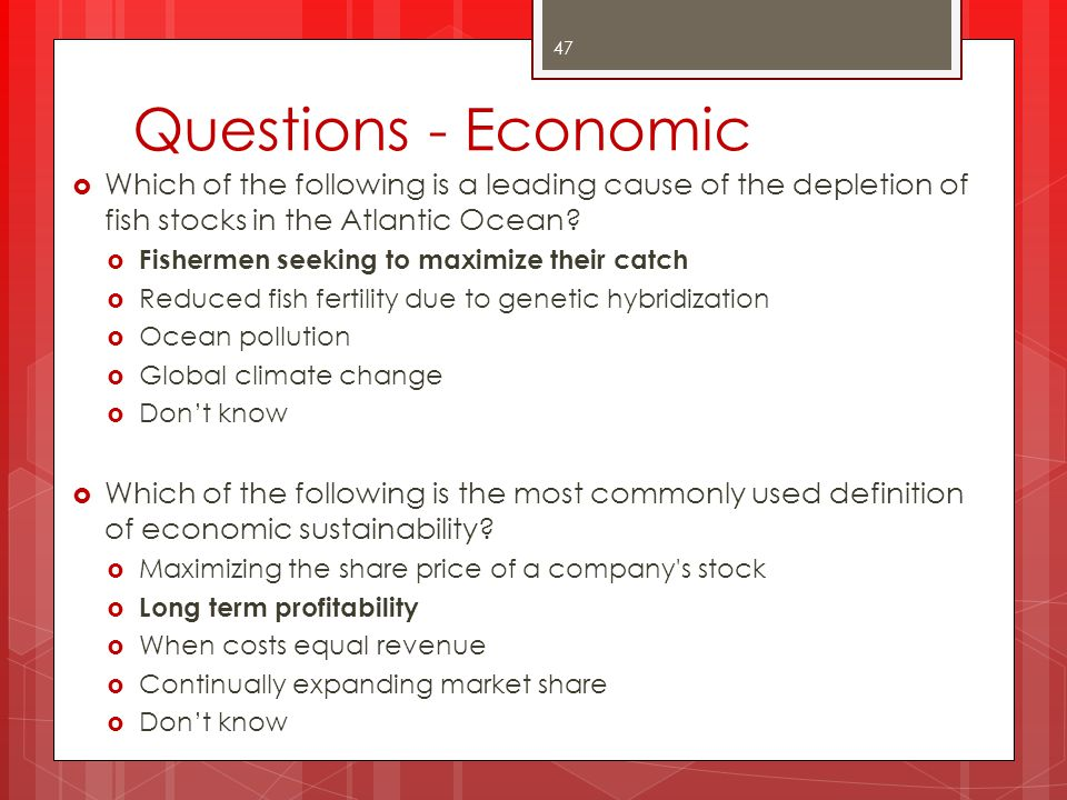 Questions - Economic Which of the following is a leading cause of the depletion of fish stocks in the Atlantic Ocean