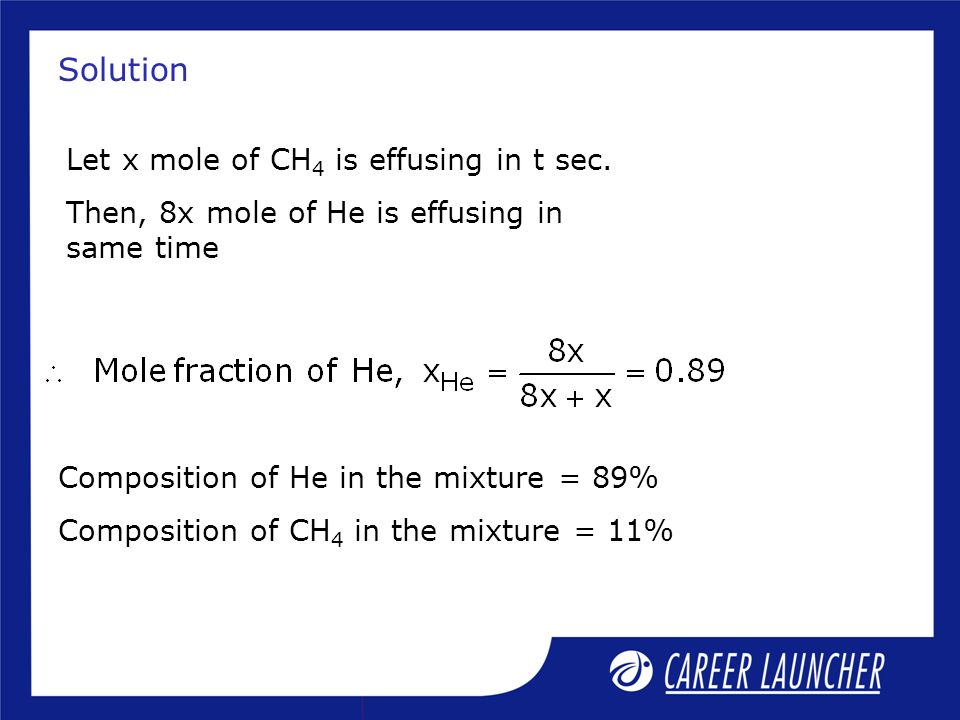 Solution Let x mole of CH4 is effusing in t sec.