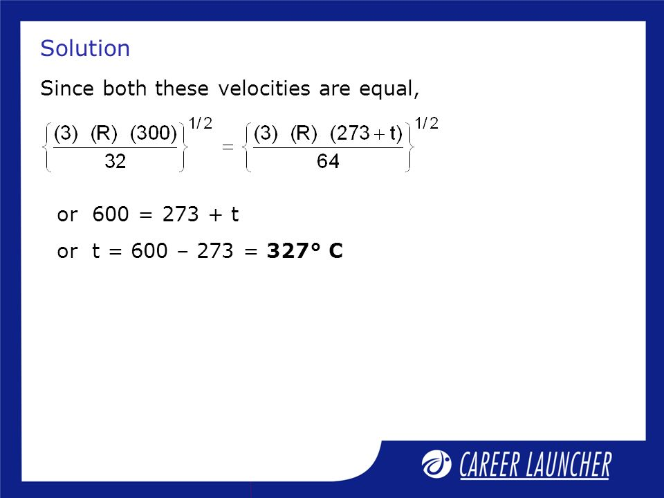Solution Since both these velocities are equal, or 600 = t