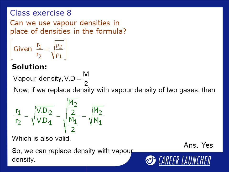 Class exercise 8 Can we use vapour densities in place of densities in the formula Solution: