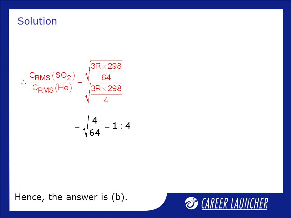 Solution Hence, the answer is (b).