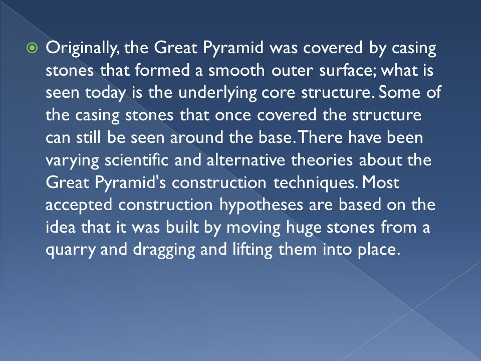 Originally, the Great Pyramid was covered by casing stones that formed a smooth outer surface; what is seen today is the underlying core structure.