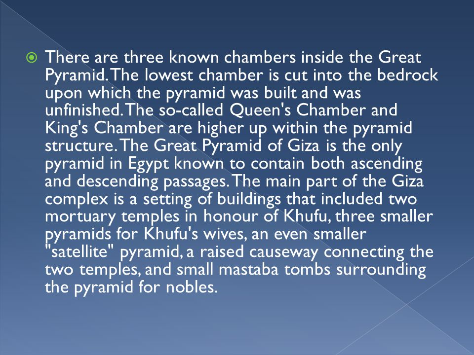 There are three known chambers inside the Great Pyramid
