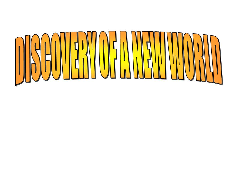 DISCOVERY OF A NEW WORLD