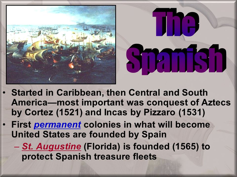 The Spanish. Started in Caribbean, then Central and South America—most important was conquest of Aztecs by Cortez (1521) and Incas by Pizzaro (1531)