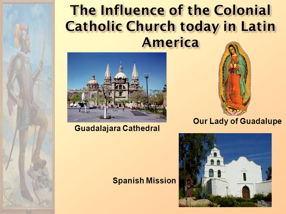 The Influence of the Colonial Catholic Church today in Latin America