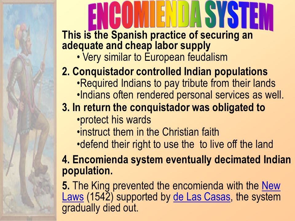 ENCOMIENDA SYSTEM This is the Spanish practice of securing an adequate and cheap labor supply. Very similar to European feudalism.