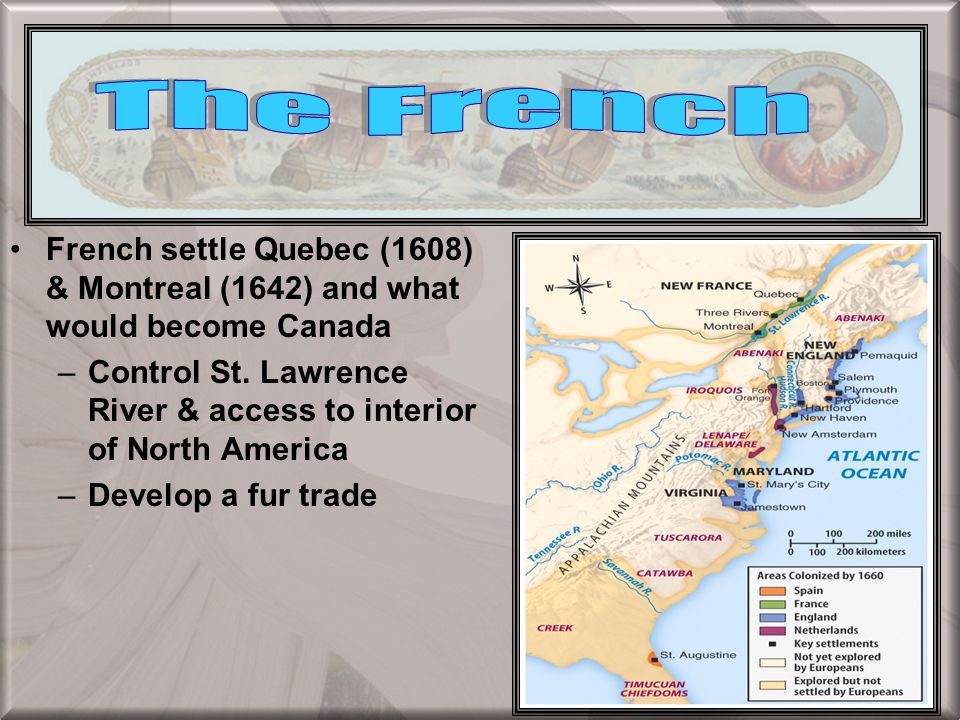 The French French settle Quebec (1608) & Montreal (1642) and what would become Canada.