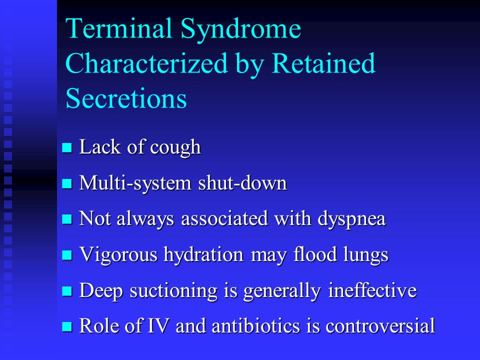 Terminal Syndrome Characterized by Retained Secretions