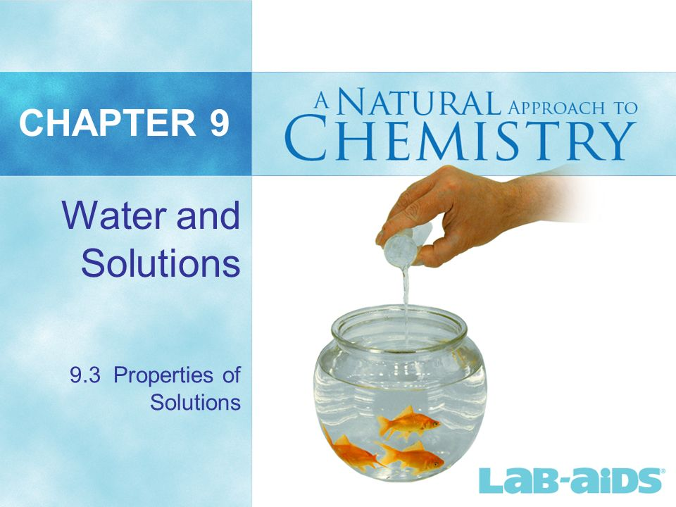 CHAPTER 9 Water and Solutions 9.3 Properties of Solutions