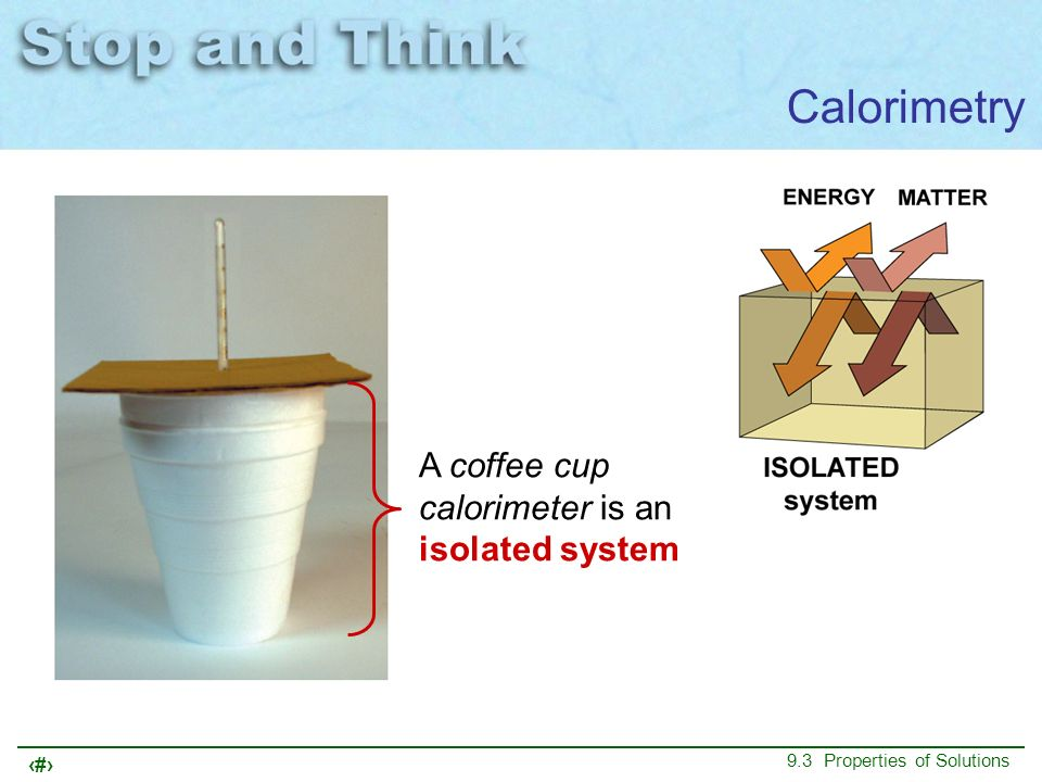 Calorimetry A coffee cup calorimeter is an isolated system
