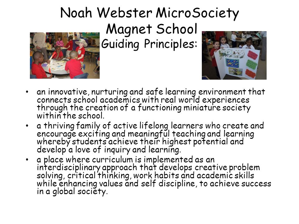 Noah Webster MicroSociety Magnet School Guiding Principles: