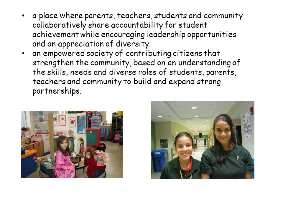 a place where parents, teachers, students and community collaboratively share accountability for student achievement while encouraging leadership opportunities and an appreciation of diversity.
