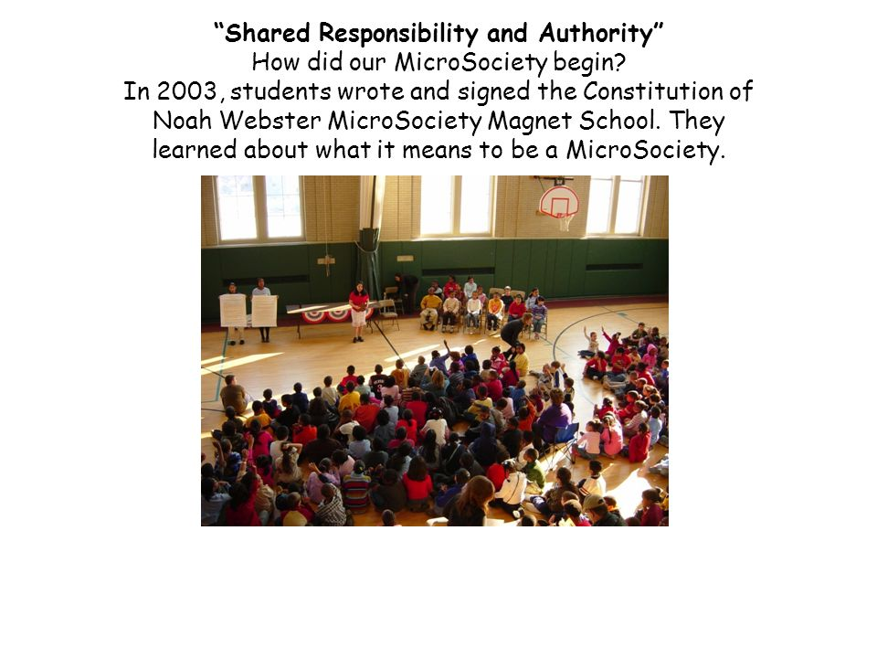 Shared Responsibility and Authority How did our MicroSociety begin