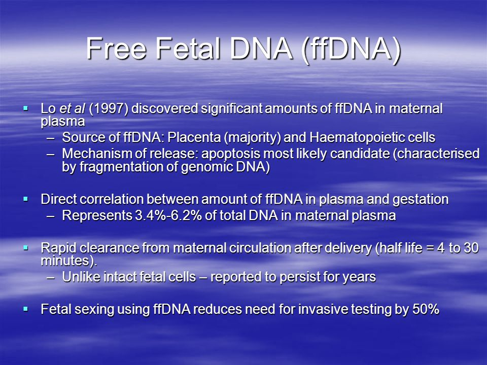 Free Fetal DNA (ffDNA) Lo et al (1997) discovered significant amounts of ffDNA in maternal plasma.