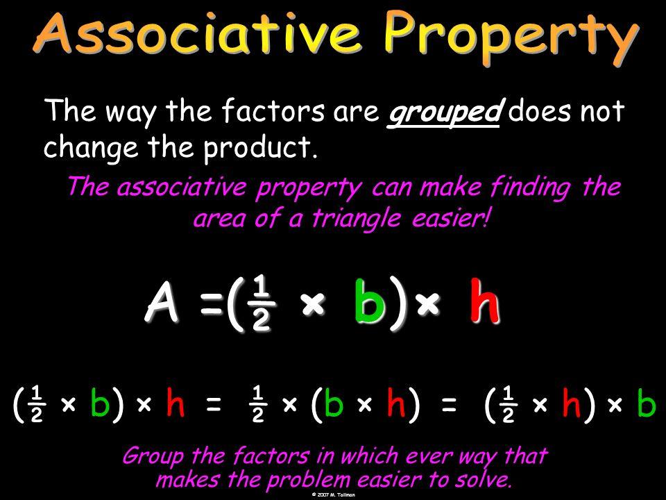 A = ( ) ½ × b × h (½ × b) × h = ½ × (b × h) = (½ × h) × b