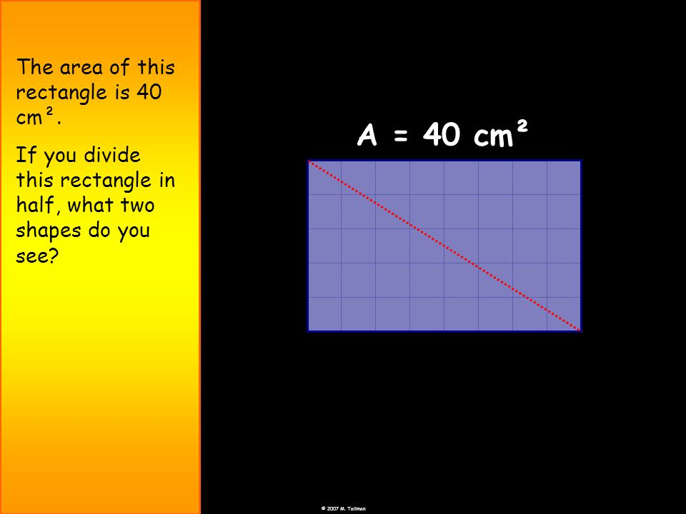 A = 40 cm² The area of this rectangle is 40 cm².